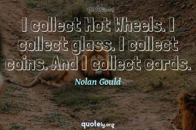 Photo Quote of I collect Hot Wheels. I collect glass. I collect coins. And I collect cards.