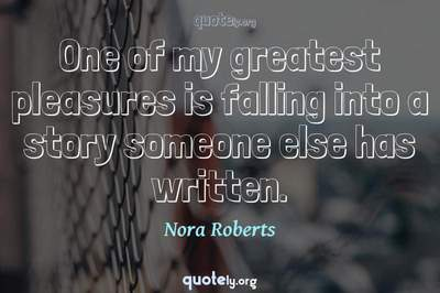 Photo Quote of One of my greatest pleasures is falling into a story someone else has written.