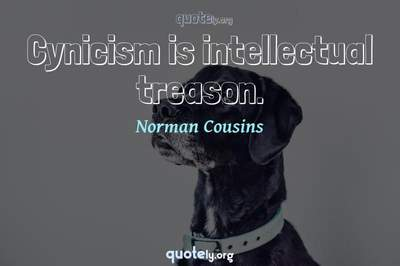Photo Quote of Cynicism is intellectual treason.