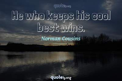Photo Quote of He who keeps his cool best wins.