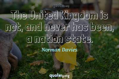 Photo Quote of The United Kingdom is not, and never has been, a nation state.