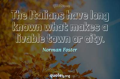 Photo Quote of The Italians have long known what makes a livable town or city.