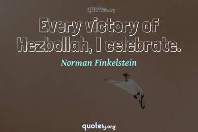 Photo Quote of Every victory of Hezbollah, I celebrate.