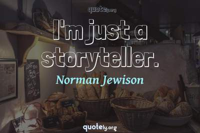 Photo Quote of I'm just a storyteller.