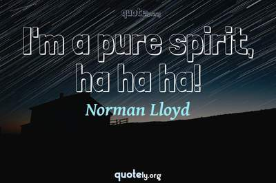 Photo Quote of I'm a pure spirit, ha ha ha!