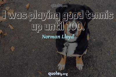 Photo Quote of I was playing good tennis up until 100.