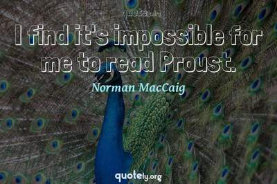 Photo Quote of I find it's impossible for me to read Proust.