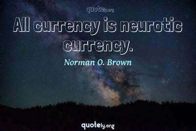 Photo Quote of All currency is neurotic currency.