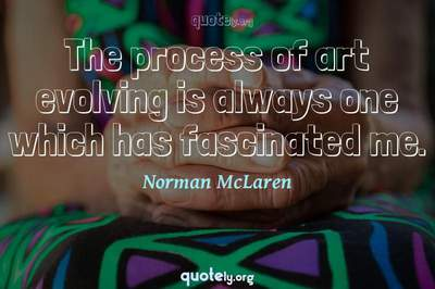 Photo Quote of The process of art evolving is always one which has fascinated me.