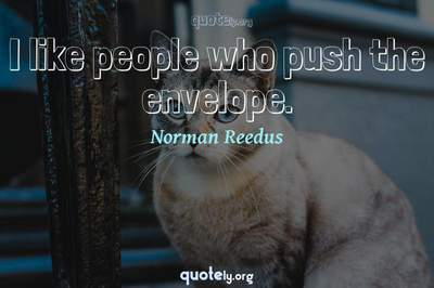 Photo Quote of I like people who push the envelope.