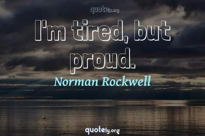 Photo Quote of I'm tired, but proud.