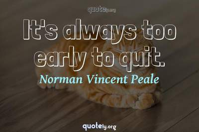 Photo Quote of It's always too early to quit.