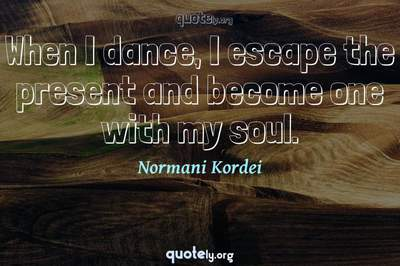 Photo Quote of When I dance, I escape the present and become one with my soul.