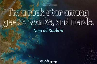 Photo Quote of I'm a rock star among geeks, wonks, and nerds.