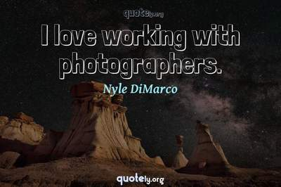 Photo Quote of I love working with photographers.