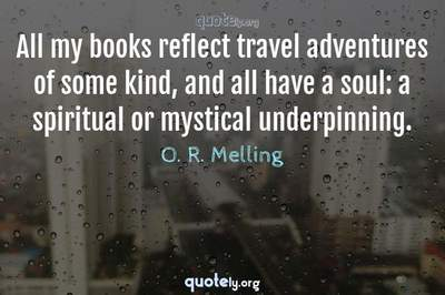 Photo Quote of All my books reflect travel adventures of some kind, and all have a soul: a spiritual or mystical underpinning.
