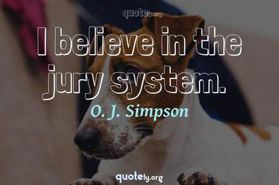 Photo Quote of I believe in the jury system.