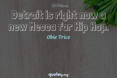 Photo Quote of Detroit is right now a new Mecca for Hip Hop.