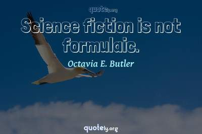Photo Quote of Science fiction is not formulaic.