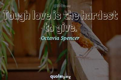 Photo Quote of Tough love is the hardest to give.
