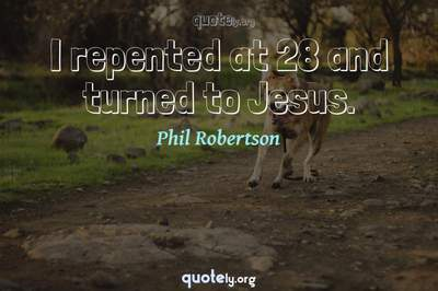 Photo Quote of I repented at 28 and turned to Jesus.