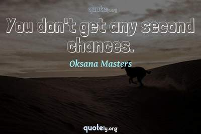 Photo Quote of You don't get any second chances.