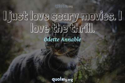Photo Quote of I just love scary movies. I love the thrill.