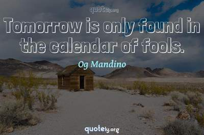 Photo Quote of Tomorrow is only found in the calendar of fools.