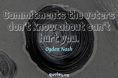Photo Quote of Commitments the voters don't know about can't hurt you.