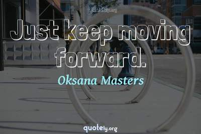 Photo Quote of Just keep moving forward.
