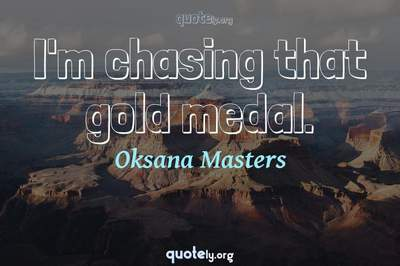 Photo Quote of I'm chasing that gold medal.
