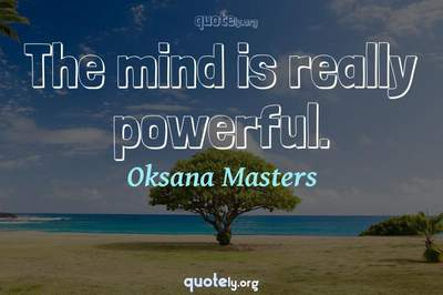 Photo Quote of The mind is really powerful.