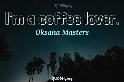 Photo Quote of I'm a coffee lover.