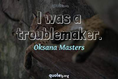 Photo Quote of I was a troublemaker.