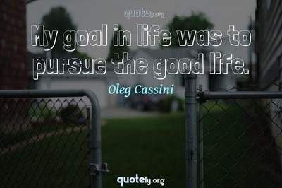 Photo Quote of My goal in life was to pursue the good life.