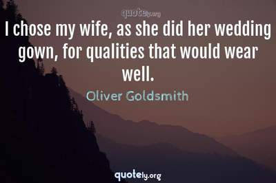 Photo Quote of I chose my wife, as she did her wedding gown, for qualities that would wear well.