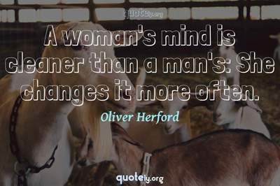 Photo Quote of A woman's mind is cleaner than a man's: She changes it more often.