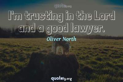 Photo Quote of I'm trusting in the Lord and a good lawyer.