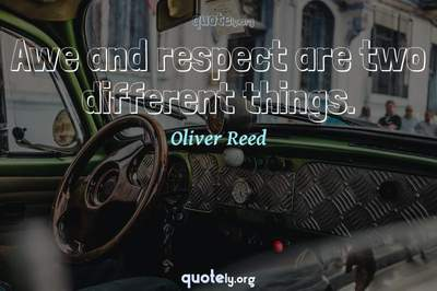 Photo Quote of Awe and respect are two different things.