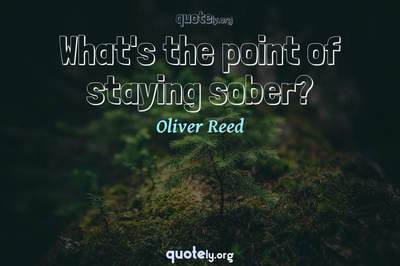 Photo Quote of What's the point of staying sober?