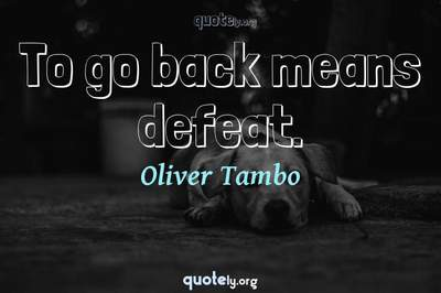 Photo Quote of To go back means defeat.