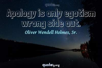 Photo Quote of Apology is only egotism wrong side out.