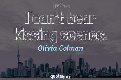 Photo Quote of I can't bear kissing scenes.