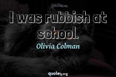 Photo Quote of I was rubbish at school.