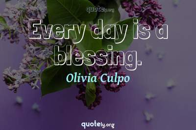 Photo Quote of Every day is a blessing.