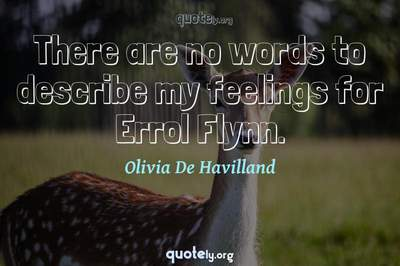 Photo Quote of There are no words to describe my feelings for Errol Flynn.