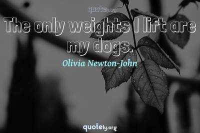 Photo Quote of The only weights I lift are my dogs.