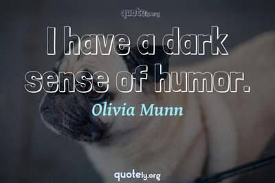 Photo Quote of I have a dark sense of humor.