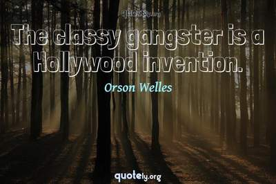 Photo Quote of The classy gangster is a Hollywood invention.