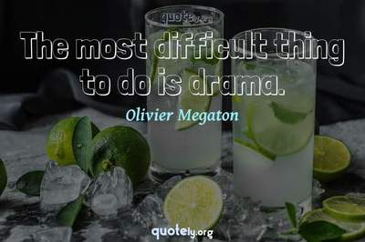 Photo Quote of The most difficult thing to do is drama.